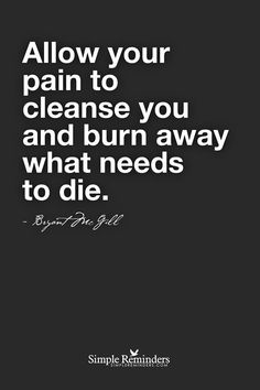 Allow your pain to cleanse you.