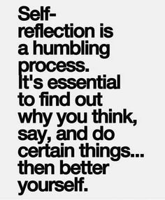 Self-reflection is a humbling process. Its essential to find out why you think, say, and do certain things.then better yourself. - positive, motivational, and inspirational self growth and change quotes Now Quotes, Quotes To Live By, Life Quotes, Change Quotes, Do Better Quotes, Baby Quotes, Funny Quotes, The Words, Inspirational Quotes Pictures