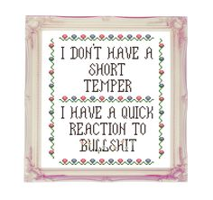 I Don't Have A Short Temper Bulls**t - Rude Mature Subversive Funny - Counted… Counted Cross Stitch Patterns, Cross Stitch Embroidery, Embroidery Patterns, Hand Embroidery, Cross Stitch Quotes, Flower Quotes, Stitch Design, Lettering, Cross Stitching