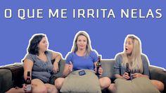 O QUE ME IRRITA NELAS | Canal Cretinas S01E07
