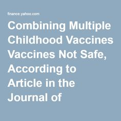 Combining Multiple Childhood Vaccines Not Safe, According to Article in the Journal of American Physicians and Surgeons - Yahoo Finance Medical Help, Medical Research, Medical Advice, Health Research, How To Stay Healthy, Natural Remedies, Finance, Childhood, Articles