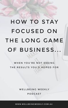 How to focus on the long game of business, especially when you're not seeing the results you'd hoped for. Business Quotes, Business Tips, What's The Point, Mindset Quotes, Stay Focused, Health And Wellbeing, Best Self, To Focus, Game