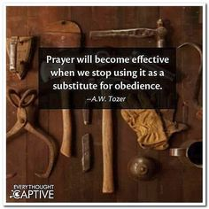 A W Tozer: Prayer will become effective when we stop using it as a substitute for obedience. Faith Quotes, Bible Quotes, Me Quotes, Bible Verses, Scriptures, Aw Tozer Quotes, Pastor Quotes, Gospel Quotes, Biblical Quotes