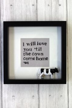 Shadow box, toy or ceramic cow and printed words.* I Will Love You 'Til The Cows Come Home - Exclusive To Rockett St George My Funny Valentine, Valentines, Cow Kitchen, Kitchen Decor, Kitchen Stuff, Kitchen Ideas, Kitchen Design, Cow Decor, Wall Decor