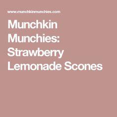 Munchkin Munchies: Strawberry Lemonade Scones