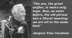 Jacques Yves Cousteau ...more relevant today than ever before..