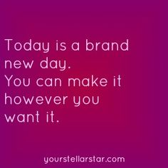 Today is a brand new day!