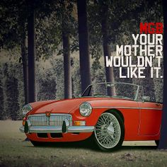 'MGB Advert - Your Mother Wouldn't Like It.' by yeomanscarart Vintage Sports Cars, British Sports Cars, Mg Mgb, Mg Midget, Mg Cars, Advertising, Ads, Cars And Motorcycles, Classic Cars