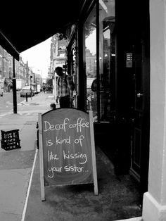 decaf coffee is kind of like kissing your sister Funny Bar Signs, Death Before Decaf, Decaf Coffee, Drink Coffee, Coffee Mugs, Coffee Talk, Coffee Break, Coffee Shop, Words Worth