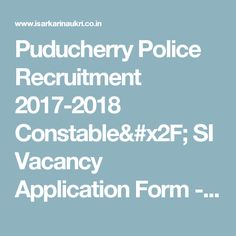 Puducherry Police Recruitment 2017-2018 Constable/ SI Vacancy Application Form - Sarkari Naukri