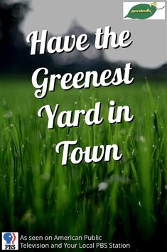 Have the Greenest Yard in Town / Turn your neighbors green with envy, GardenRx shows you how to take the guess work out of having the greenest yard in town.