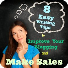 8 Easy Writing Tips to Improve Your Blogging and Make Sales