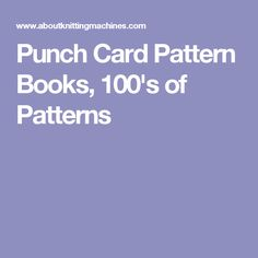 Punch Card Pattern Books, 100's of Patterns