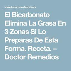 El Bicarbonato Elimina La Grasa En 3 Zonas Si Lo Preparas De Esta Forma. Receta. – Doctor Remedios