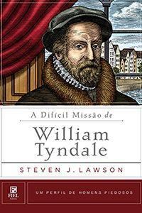 A Difícil Missão de William Tyndale :: Editora Fiel - Apoiando a Igreja de Deus