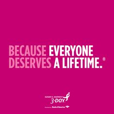 Why do we walk? Because everyone deserves a lifetime. #The3Day