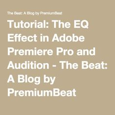Tutorial: The EQ Effect in Adobe Premiere Pro and Audition - The Beat: A Blog by PremiumBeat