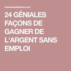 24 GÉNIALES FAÇONS DE GAGNER DE L'ARGENT SANS EMPLOI