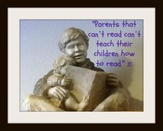 """""""Parents that can't read can't teach their children how to read."""" John Corcoran"""