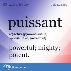 "Puissant - Literary. powerful; mighty; potent. Origin: Puissant entered English from Middle French and is ultimately related to the Latin term posse meaning ""to be able, have power."""