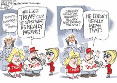 A roundup of funny and provocative cartoons about Donald Trump and his presidential campaign.: Trump Says What He Means Political Satire, Political Cartoons, Caricatures, Trump Clinton, Trump Cartoons, Donald Trump, Sayings, 2016 Election, Trump Meme