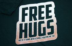 If you know me at all, you know this is perfect for me.   TopatoCo: Free Hugs Shirt
