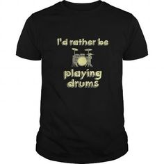 I's Rather Be Playing Drums Great Gift For Any Drummer Music Fan T Shirts, Hoodies, Sweatshirts. CHECK PRICE ==►…