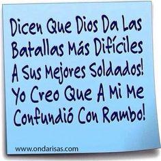 Dicen que Dios le da las batallas mas dificiles a sus mejores soldados pero a mi….
