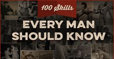 Part of being a man is being competent and effective in the world. To do that, you've got to have skills. Here are 100 skills every man should know.
