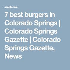7 best burgers in Colorado Springs | Colorado Springs Gazette | Colorado Springs Gazette, News
