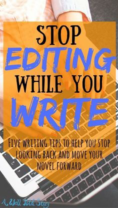 Editing while you write keeps you from finishing your book. Here are five tips to help you stop looking back and push your novel forward. #writing #writingtips #novelwriting #editing #awelltoldstory