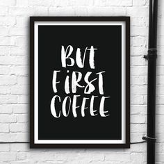 But First Coffee http://www.amazon.com/dp/B016MY8I7Y word art print poster black white motivational quote inspirational words of wisdom motivationmonday Scandinavian fashionista fitness inspiration motivation typography home decor