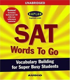 SAT Words to Go: Vocabulary Building for Super Busy Students by Kaplan. $17.95. Publisher: Simon & Schuster Audio; Unabridged edition (December 29, 2004)