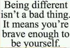 Be yourself. It's not a bad thing.
