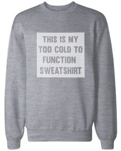 Too Cold to Function Sweatshirts Funny Winter Pullover Fleece Sweaters in Grey