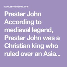 Prester John According to medieval   legend, Prester John was a Christian king who ruled  over an Asian land. The story of Prester John started around the time of the  Crusades, the military campaigns undertaken by European Christians [1] to  retake the Holy Land [2] from the Muslims.