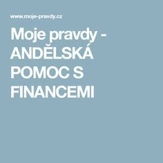 Moje pravdy - ANDĚLSKÁ POMOC S FINANCEMI Tarot, Free Catalogs, Health Advice, Feng Shui, Reiki, Finance, Thoughts, Motivation, Life