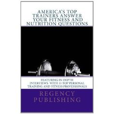America's Top Trainers Answer Your Fitness and Nutrition Questions: Top Personal Trainers Answer Your Questions (Paperback)  http://www.modernwebmaster.com/modernweb.php?p=1469909324  1469909324