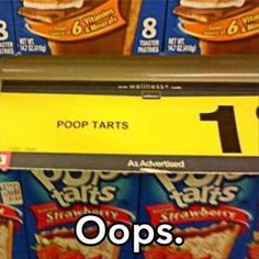 "33 Examples Of ""You Had One Job"" Oh no, maybe this is trying to tell me these pop tarts will make me poop. Or maybe POOP IS INSIDE THE TARTS!!!!!!!"