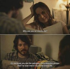 anamorphosis-and-isolate: ― Short Term 12 Why are you so nice to me? Mason: It's because you are the weirdest, most beautiful person that I've ever met in my whole entire life. Series Quotes, Tv Quotes, Mood Quotes, Life Quotes, Success Quotes, Relationship Quotes, Motivational Quotes, Funny Quotes, Inspirational Movies