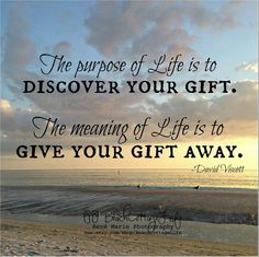 The purpose of Life is Discover YOUR GIFT. The meaning of Life is to GIVE YOUR GIFT AWAY. Words Of Comfort, My Philosophy, Meaning Of Life, What Is Love, Change The World, Thought Provoking, Discover Yourself, Meant To Be, Hilarious