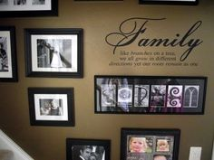 family collage wall. vinyl wall words. LOVE! I would add the verse about the family who delights in the word shall be like a tree firmly planted, and then add, although our branches may go in different directions, our roots remain the same!