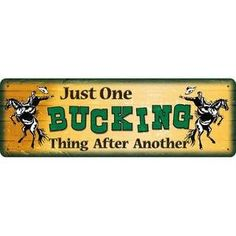 10.5 x 3.5 Tin Sign - Just One Bucking Thing Blue Stone Traders http://www.amazon.com/dp/B00JVK4UF6/ref=cm_sw_r_pi_dp_YMBhub05409KA