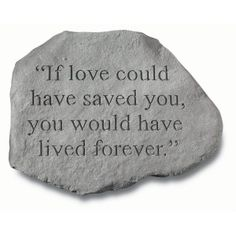 This is for my Titan! Just can't seem to get over his death! Miss his cute face! MB!!: If Love Could Have Saved You Pet Memorial Stone
