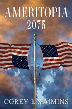 Ameritopia 2075 by Corey L Simmins. $15.00. Publication: January 18, 2013. Publisher: CreateSpace Independent Publishing Platform (January 18, 2013)