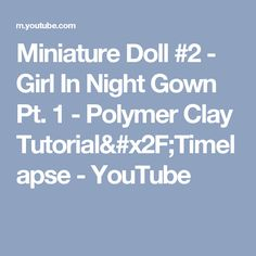 Miniature Doll #2 - Girl In Night Gown Pt. 1 - Polymer Clay Tutorial/Timelapse - YouTube