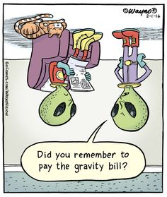 WaynoVision: Did you remember to pay the gravity bill? Funny Science Jokes, Aliens Funny, Funny Jokes, Hilarious, Alien Puns, Silly Memes, Funny Cartoons, Funny Comics, Funny Stick Figures