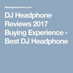 DJ Headphone Reviews 2017 Buying Experience - Best DJ Headphone