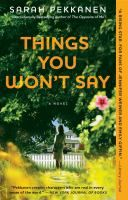 Things you won't say : a novel / Sarah Pekkanen.