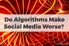 You cannot read an article about social media today that doesn't mention algorithms. Proponents say that they're a much-needed tool to cut through the noise and serve us what we want. However, no advances in tech come without drawbacks.